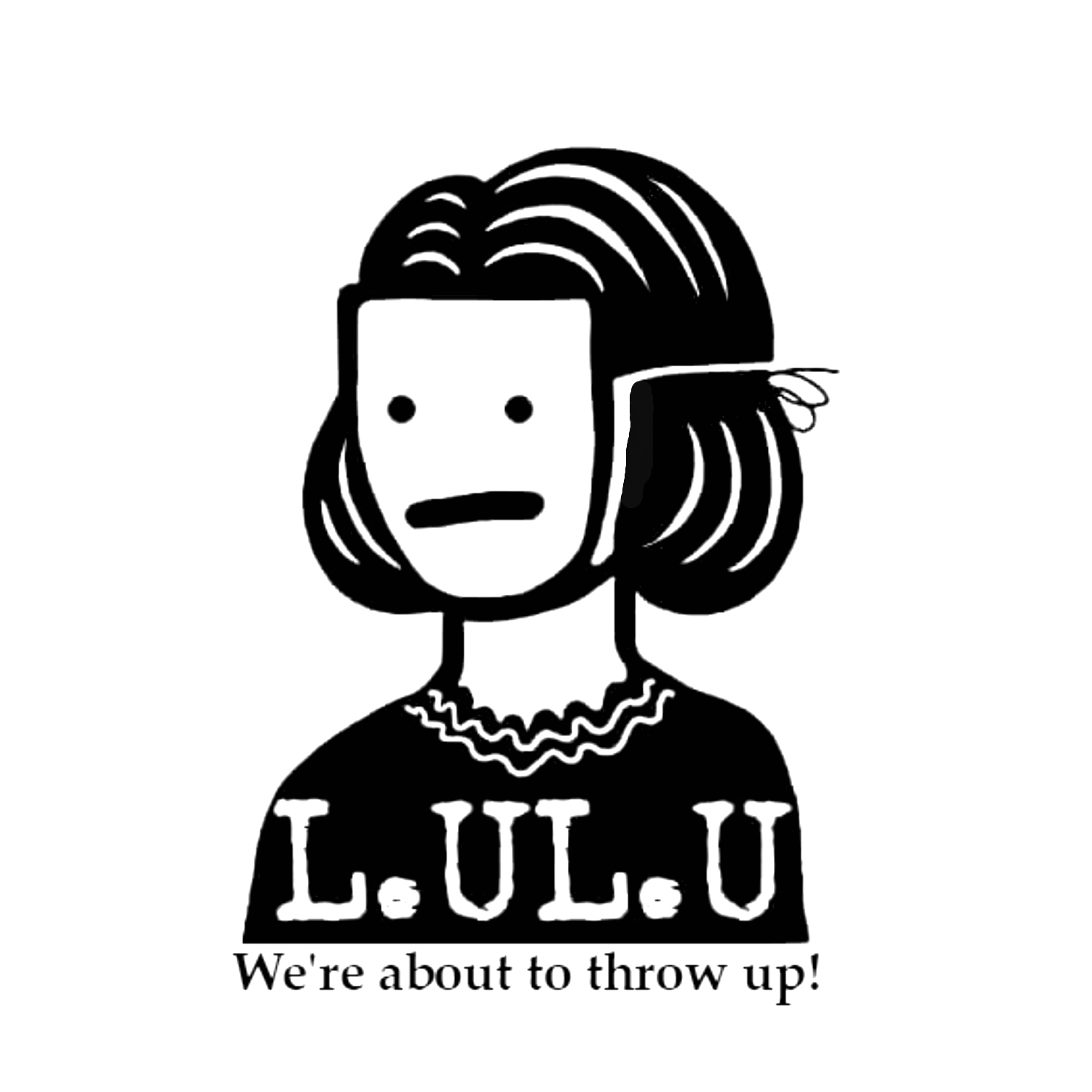L.U.L.U - We're about to throw up